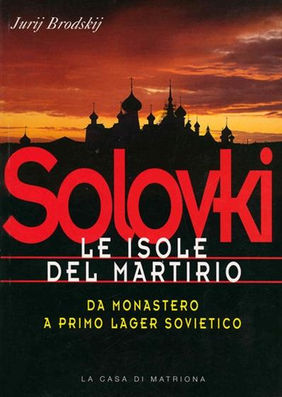 Solovki. Le isole del martirio